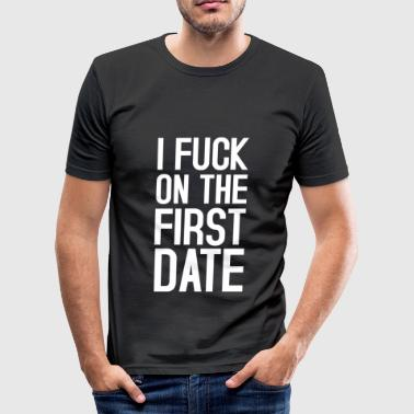 Fuck on the first date - Men's Slim Fit T-Shirt