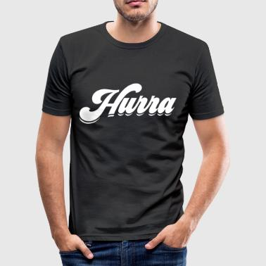 Hurra statement Glück fun Spaß lebensfroh happy - Männer Slim Fit T-Shirt