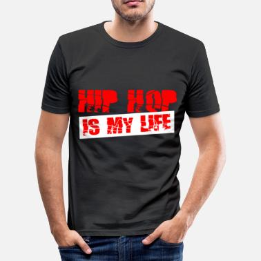 Hip hip hop is my life - slim fit T-shirt