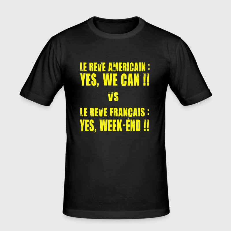 le rêve Américain : Yes, We can !! / le rêve Français : Yes, Week-end !! - T-shirt près du corps Homme