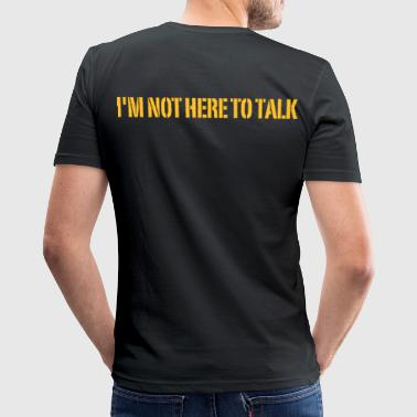 I'm Not Here To Talk - Slim Fit T-shirt herr