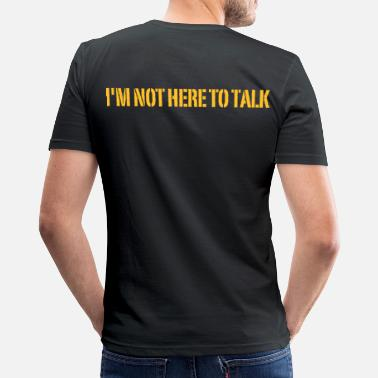 Not I'm Not Here To Talk - Slim Fit T-skjorte for menn