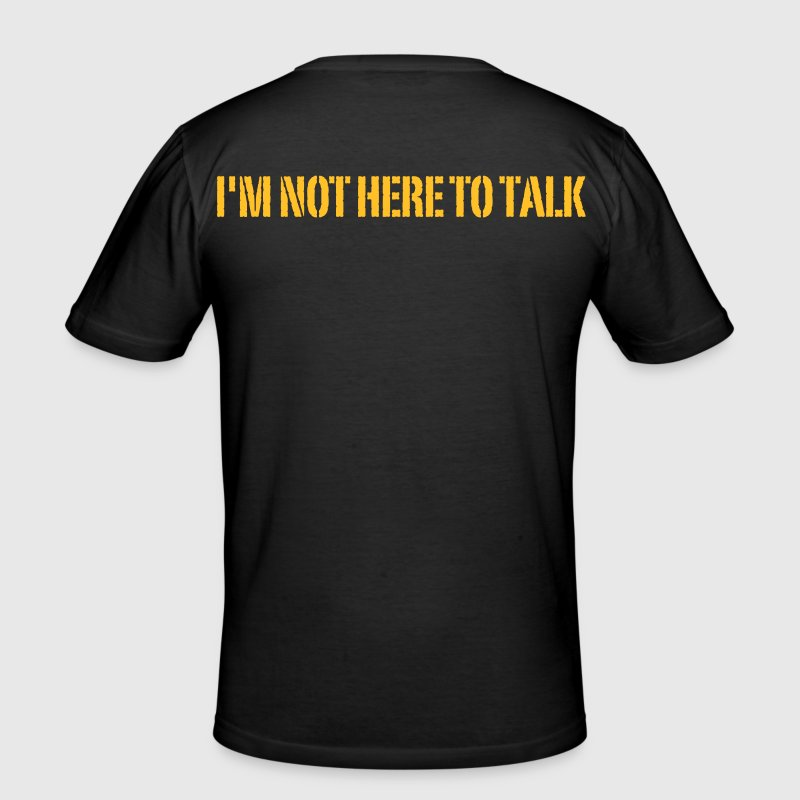 I'm Not Here To Talk - slim fit T-shirt