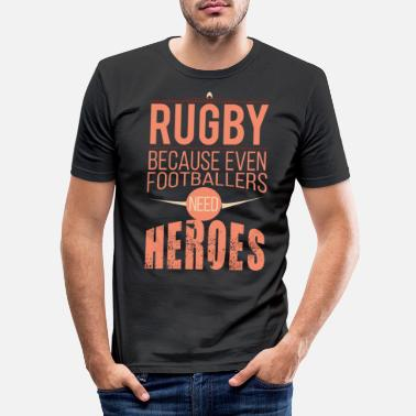 Rugby Funny Because Footballers Need Heroes Rugby Suppor - Men's Slim Fit T-Shirt