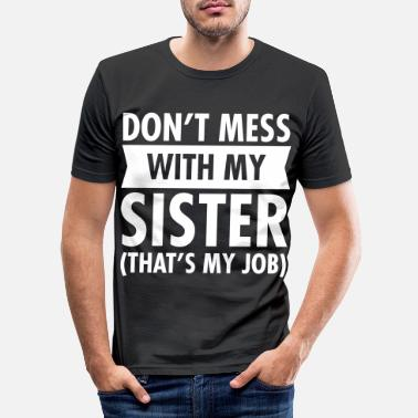 Job Don't Mess With My Sister (That's My Job) - T-shirt moulant Homme