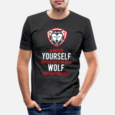 Wild Animal Parks Funny Be A Wolf for Wild Animal Lovers - Men's Slim Fit T-Shirt