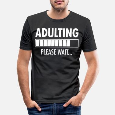 Wait Adulting - Please Wait...Funny Birthday Gift - Men's Slim Fit T-Shirt