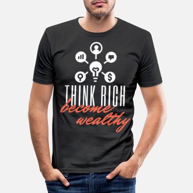 Wealthy think rich become wealthy - Men's Slim Fit T-Shirt