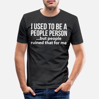 Person I used to be a people person - Men's Slim Fit T-Shirt