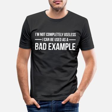 Hilarious Bad Example Funny Hilarious Gift T-shirt - Mannen slim fit T-shirt