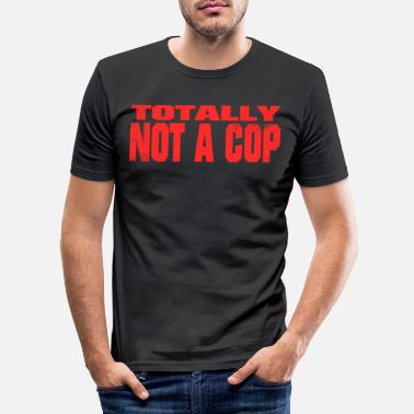 Cop Not A Cop Absolutely no cop - Men's Slim Fit T-Shirt