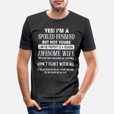 Quotes Yes I'm A Spoiled Husband But Not Yours Funny - Men's Slim Fit T-Shirt