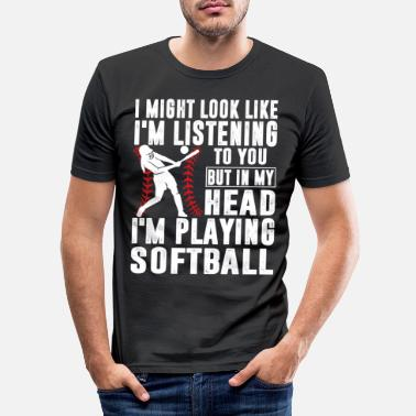 Sir Softball I Might Look Like I'm Listening To You - Männer Slim Fit T-Shirt