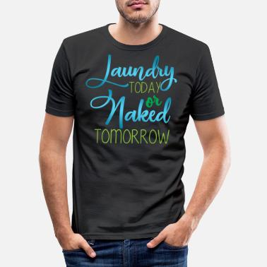 Dirty Laundry Laundry today for naked tomorrow - Men's Slim Fit T-Shirt