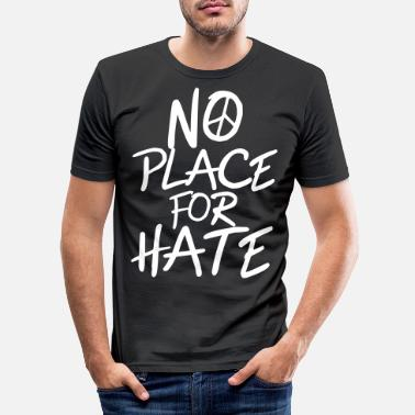 Anti Racism No Place for Hate - Anti War - Anti Racism - Men's Slim Fit T-Shirt