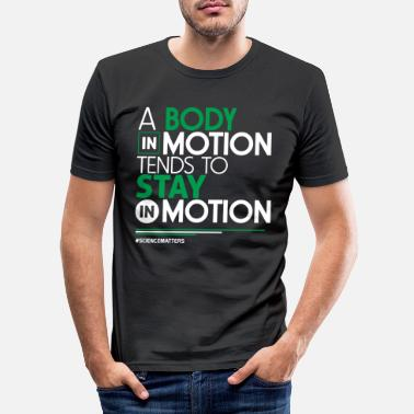 Motion Science - A Body In Motion Tends To Stay In Motion - Men's Slim Fit T-Shirt