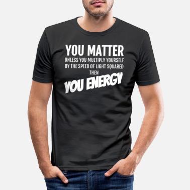 Matter You Matter Then You Energy - Men's Slim Fit T-Shirt