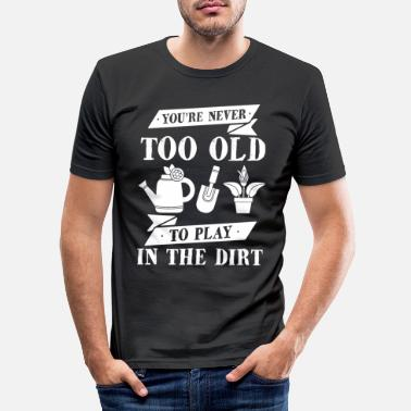 Farmer Never too old to play at Dirt Gardener Gift - Men's Slim Fit T-Shirt
