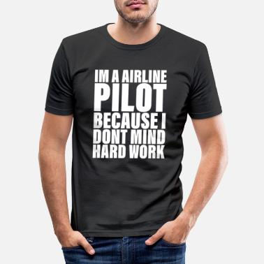 Flight I don't mind hard work for airline pilots - Men's Slim Fit T-Shirt