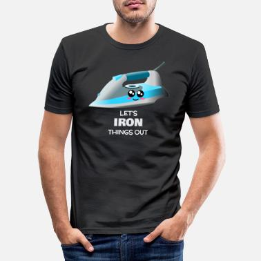 Ironie Iron Iron Things Out Funny Iron Pun - T-shirt moulant Homme