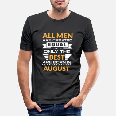 Born Men created equal the best are born in august - Slim fit T-shirt mænd