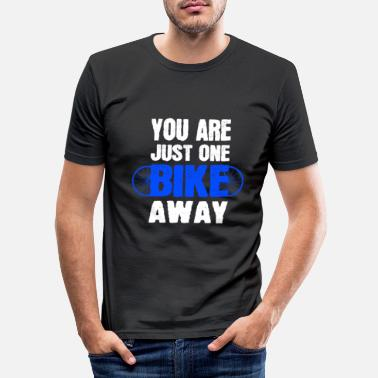 Gesundheit YOU ARE JUST ONE BIKE AWAY - Männer Slim Fit T-Shirt