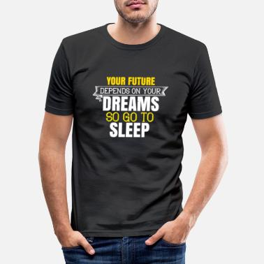 Alarm Clock The future depends on your dreams - Men's Slim Fit T-Shirt