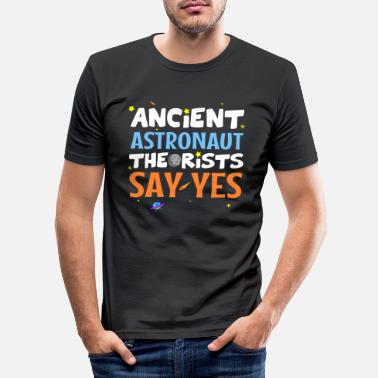 Ancient Ancient astronaut theorist say yes - Men's Slim Fit T-Shirt