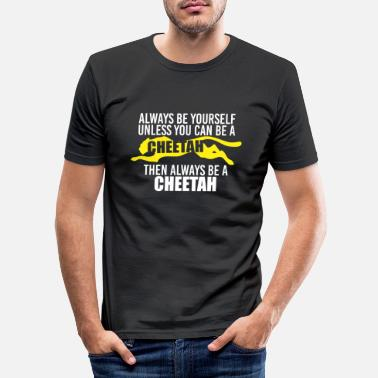 Always Be A Cheetah Be yourself always cheetah - gift idea - Men's Slim Fit T-Shirt