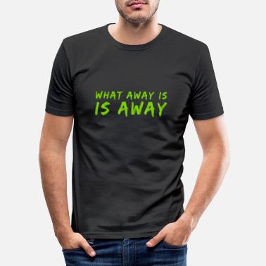 Beautiful What away is, is away - Men's Slim Fit T-Shirt