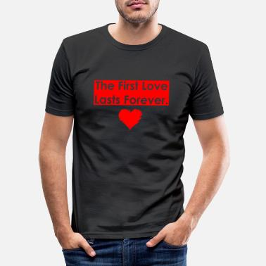 The first love last forever - Men's Slim Fit T-Shirt