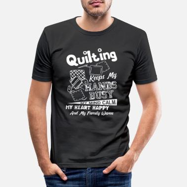 Love Quilting Keeps My Hands Busy - Men's Slim Fit T-Shirt