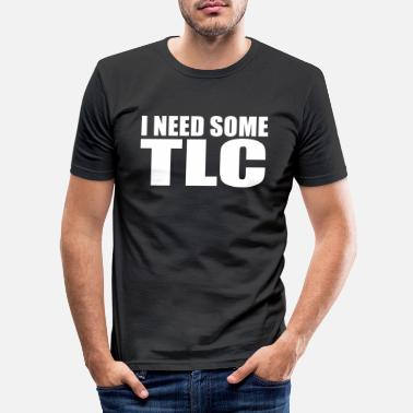 Tlc i need some tlc quote - Men's Slim Fit T-Shirt
