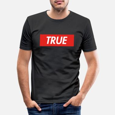 True true - Men's Slim Fit T-Shirt