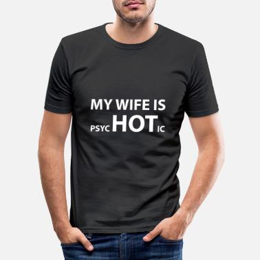 My My Wife Is Psychotic - Men's Slim Fit T-Shirt