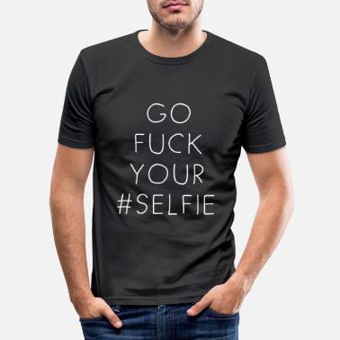 Selfie go fuck your # - Männer Slim Fit T-Shirt