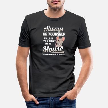 Mouse Be yourself mouse mouse mouse rodent mouse - Men's Slim Fit T-Shirt