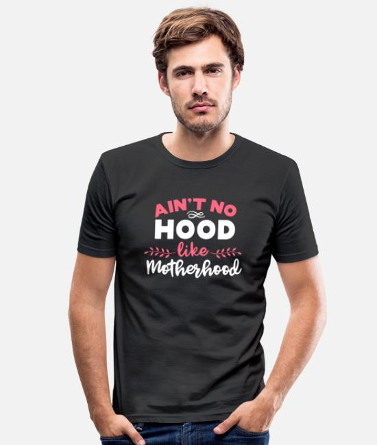 Pregnant T-Shirts - Is not No Hood Like Motherhood Pregnant Pregnancy - Men's Slim Fit T-Shirt black