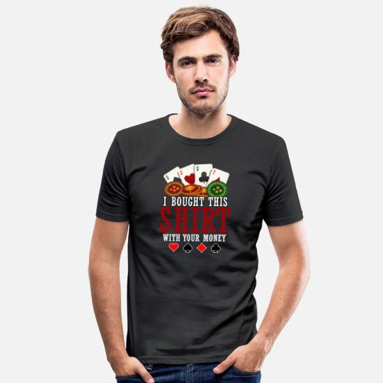Play T-Shirts - I Bought This Shirt With Your Money Poker - Men's Slim Fit T-Shirt black
