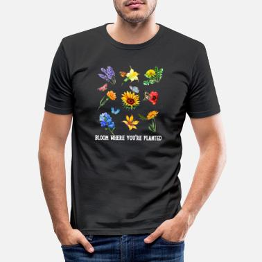 Bloom Bloom Where You Are Planted Wildflower Flower Love - Men's Slim Fit T-Shirt
