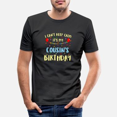 Calm The Fuck Down I Can't Keep Calm It s My Cousin s Birthday - Slim fit T-skjorte for menn