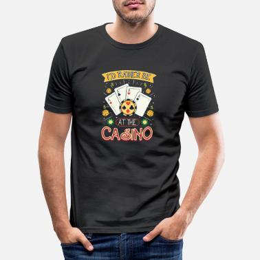 Wetter Rather Be At The Casino - Geschenk - Männer Slim Fit T-Shirt