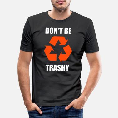 Trash Ne sois pas trash - T-shirt moulant Homme