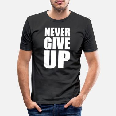 Up Never Give Up - Männer Slim Fit T-Shirt