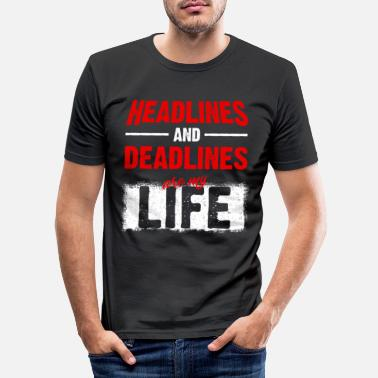 Headlines Headlines And Deadlines Are My Life Journalist - Men's Slim Fit T-Shirt