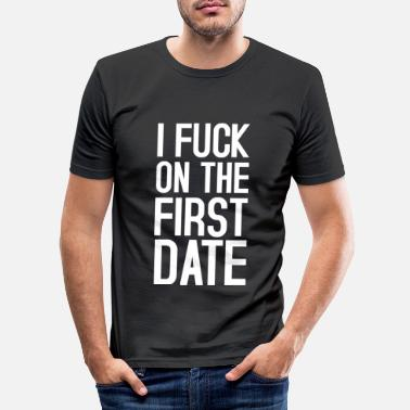 Date Fuck on the first date - T-shirt slim fit herr
