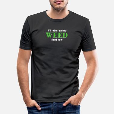 Stoner I'd rather smoke WEED right now - Männer Slim Fit T-Shirt