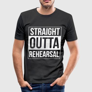 Straight Outta Rehearsal Theatre - Men's Slim Fit T-Shirt
