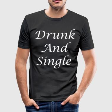 Drunk And Single - Men's Slim Fit T-Shirt