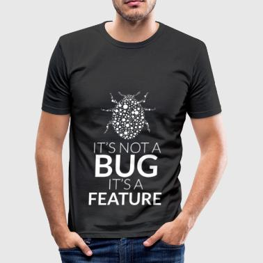 It's not a bug, it's a feature - Obcisła koszulka męska